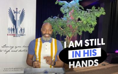 "Sermon Notes – Sunday April 18, 2021- ""I am Still in His Hands"""