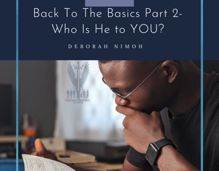 "Week 13 Devotion – April 26, 2021 – ""Back To The Basics Part 2 : Who Is He to YOU?"""