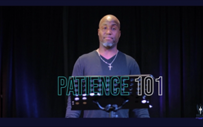 """Sermon Notes:  Sunday May 30th – """"Patience 101"""""""
