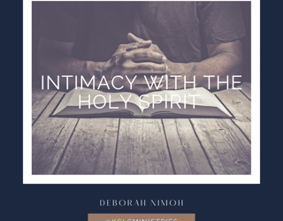 "Week 15 Devotion – ""Intimacy with the Holy Spirit"""