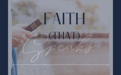 """Week 24 Devotion // """"Faith (that) Speaks"""